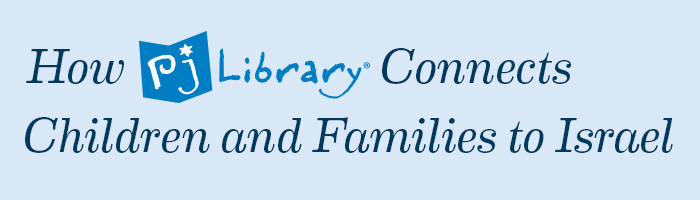 How PJ Library Connects Children and Families to Israel